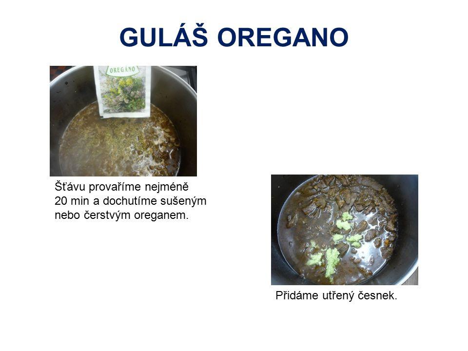 Šťávu provaříme nejméně 20 min a dochutíme sušeným nebo čerstvým oreganem. Přidáme utřený česnek. GULÁŠ OREGANO