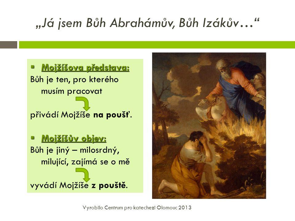 """""""Já jsem Bůh Abrahámův, Bůh Izákův… Vyrobilo Centrum pro katechezi Olomouc 2013  Mojžíšova představa: Bůh je ten, pro kterého musím pracovat přivádí Mojžíše na poušť."""