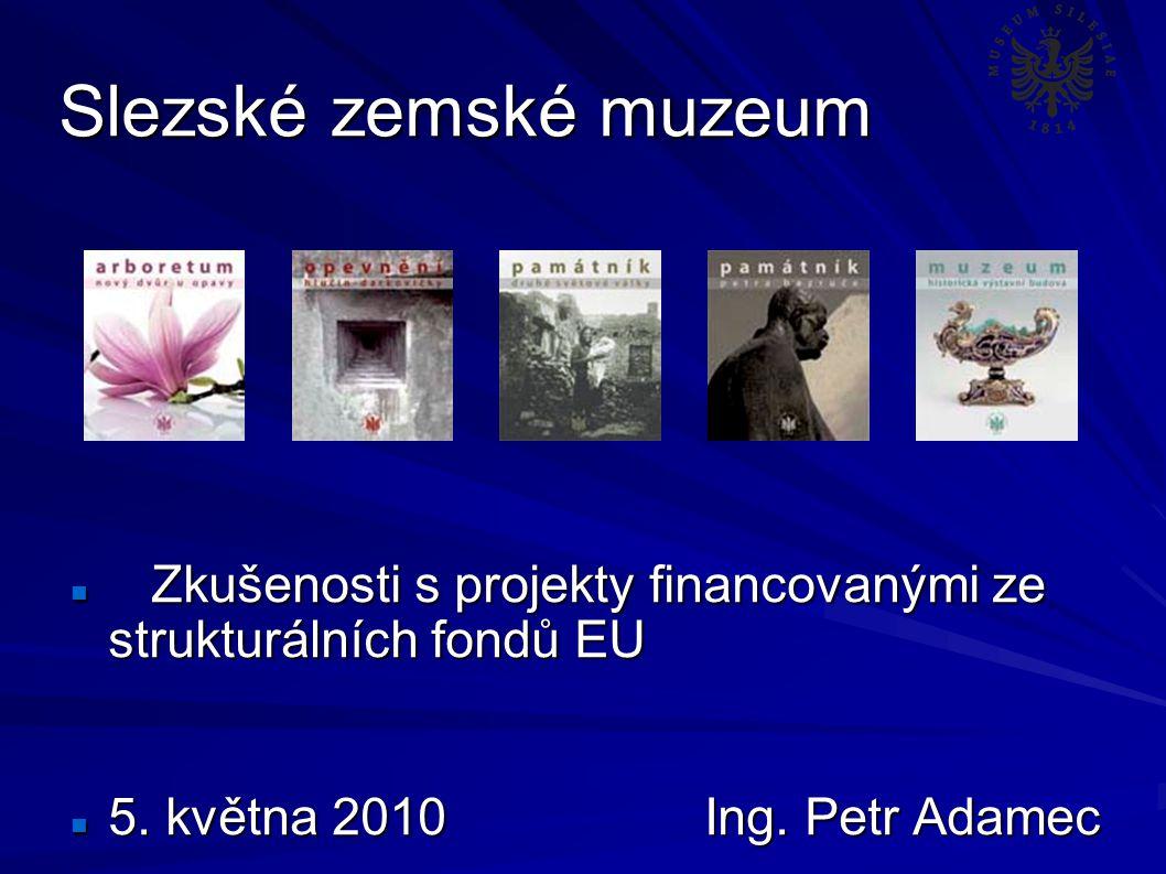 Slezské zemské muzeum Zkušenosti s projekty financovanými ze strukturálních fondů EU Zkušenosti s projekty financovanými ze strukturálních fondů EU 5.