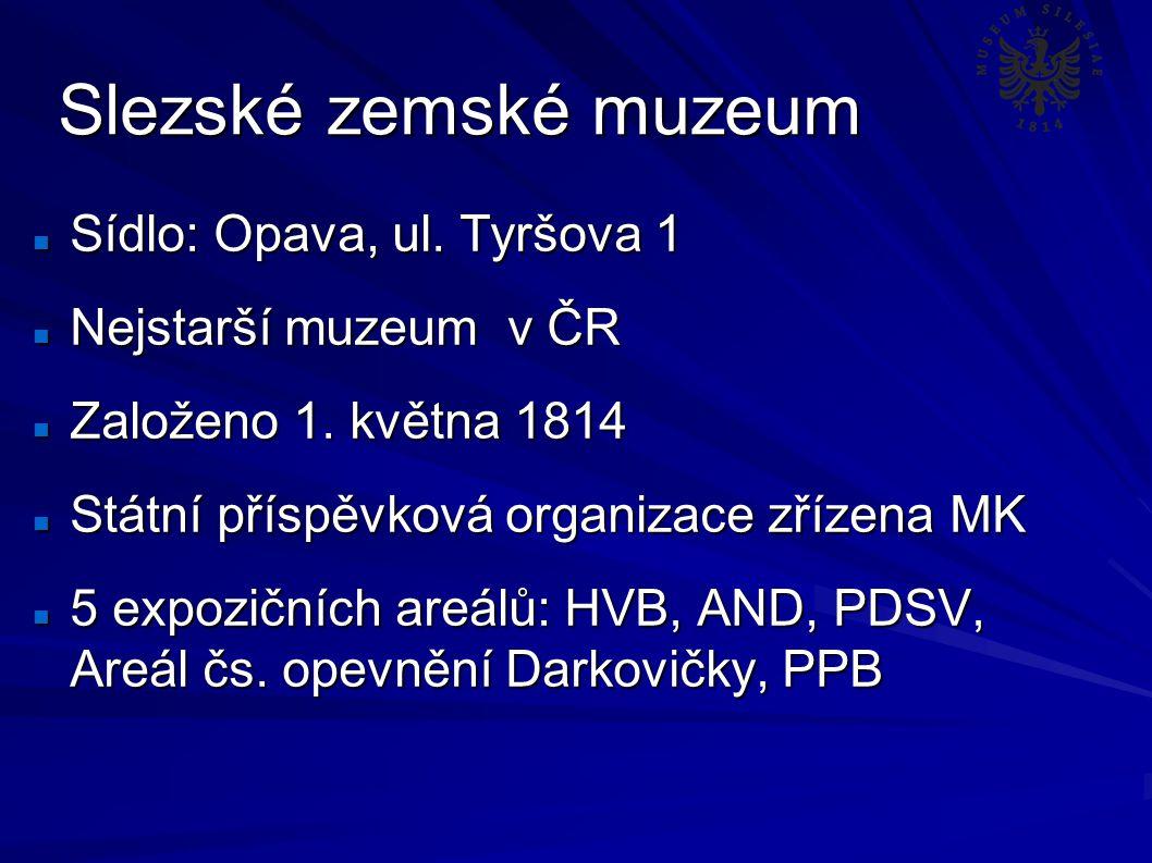 Slezské zemské muzeum Sídlo: Opava, ul. Tyršova 1 Sídlo: Opava, ul.