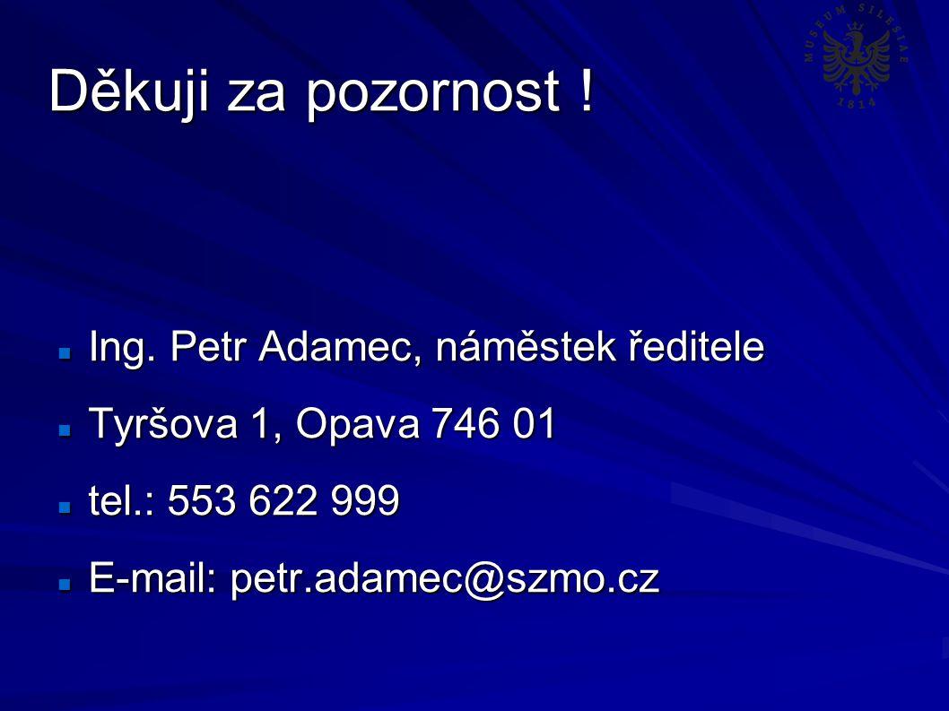 Děkuji za pozornost . Ing. Petr Adamec, náměstek ředitele Ing.