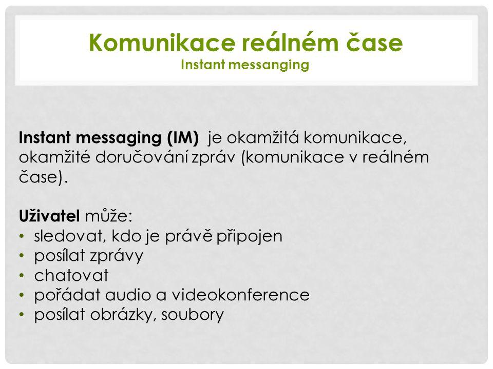 Komunikace reálném čase Instant messanging Instant messaging (IM) je okamžitá komunikace, okamžité doručování zpráv (komunikace v reálném čase).