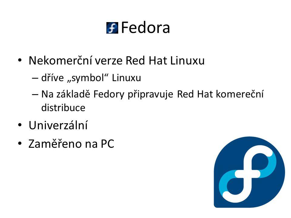 """Fedora Nekomerční verze Red Hat Linuxu – dříve """"symbol Linuxu – Na základě Fedory připravuje Red Hat komereční distribuce Univerzální Zaměřeno na PC"""