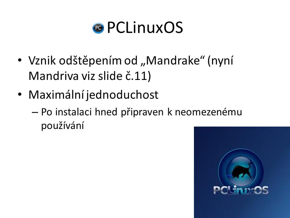"""PCLinuxOS Vznik odštěpením od """"Mandrake (nyní Mandriva viz slide č.11) Maximální jednoduchost – Po instalaci hned připraven k neomezenému používání"""