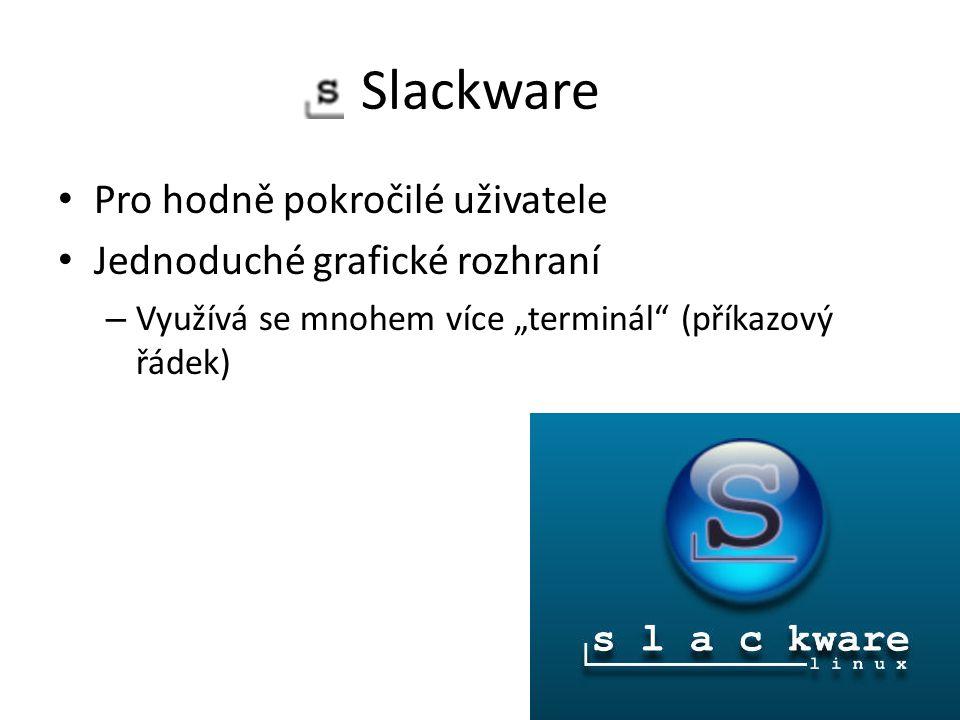 """Slackware Pro hodně pokročilé uživatele Jednoduché grafické rozhraní – Využívá se mnohem více """"terminál (příkazový řádek)"""