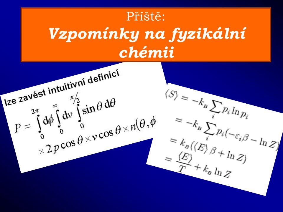 Příště: Vzpomínky na fyzikální chémii