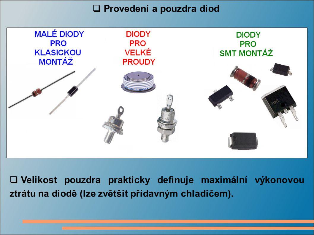  Provedení a pouzdra diod  Velikost pouzdra prakticky definuje maximální výkonovou ztrátu na diodě (lze zvětšit přídavným chladičem).