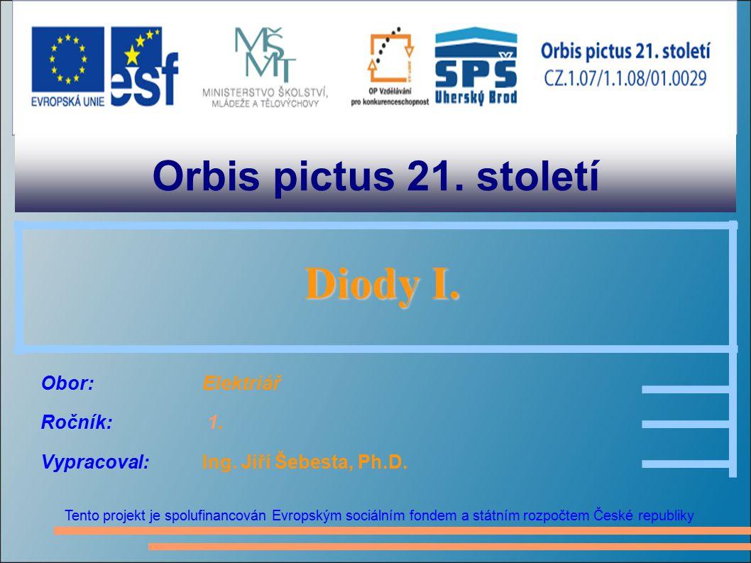 Orbis pictus 21. století Tento projekt je spolufinancován Evropským sociálním fondem a státním rozpočtem České republiky Diody I. Diody I. Obor:Elektr