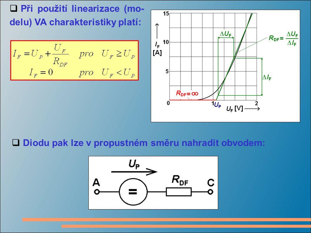  Při použití linearizace (mo- delu) VA charakteristiky platí:  Diodu pak lze v propustném směru nahradit obvodem: