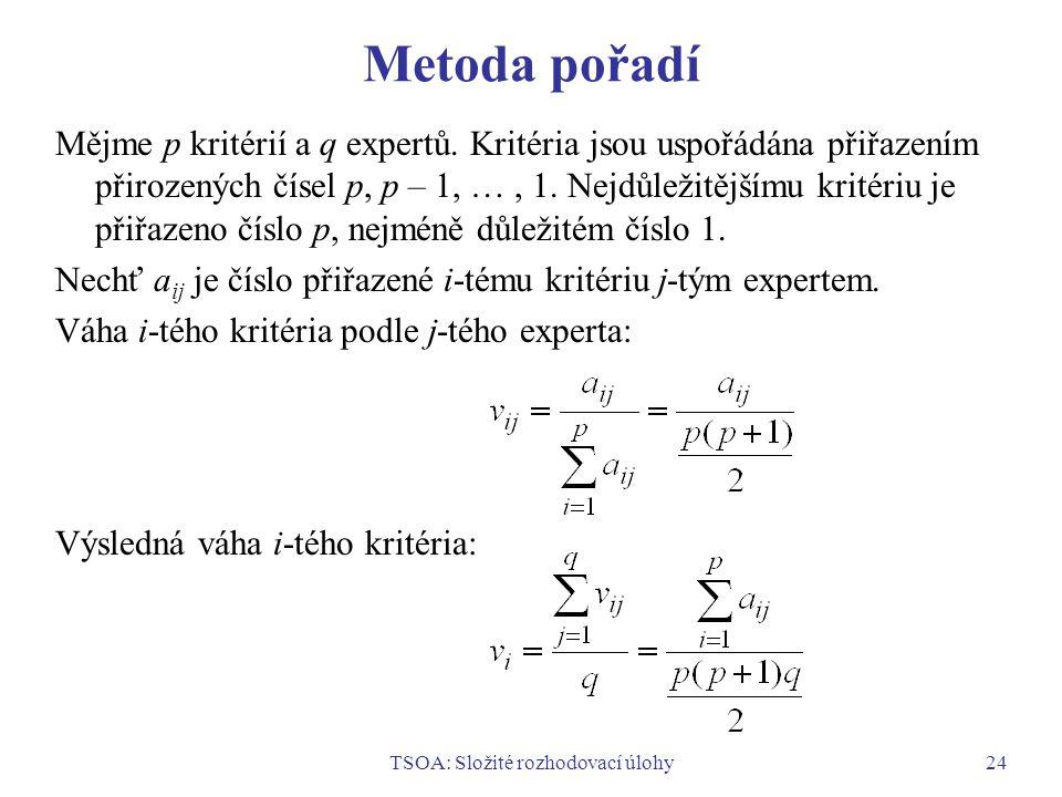 TSOA: Složité rozhodovací úlohy24 Metoda pořadí Mějme p kritérií a q expertů.