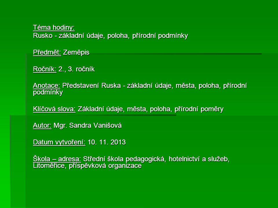 Téma hodiny: Rusko - základní údaje, poloha, přírodní podmínky Předmět: Zeměpis Ročník: 2., 3. ročník Anotace: Představení Ruska - základní údaje, měs