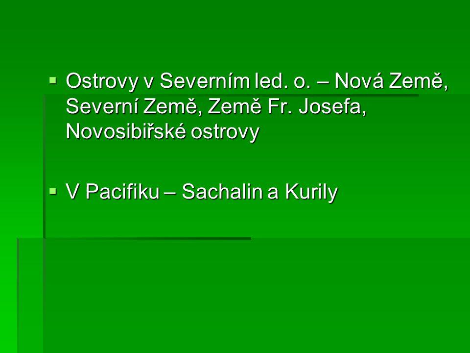  Ostrovy v Severním led. o. – Nová Země, Severní Země, Země Fr. Josefa, Novosibiřské ostrovy  V Pacifiku – Sachalin a Kurily