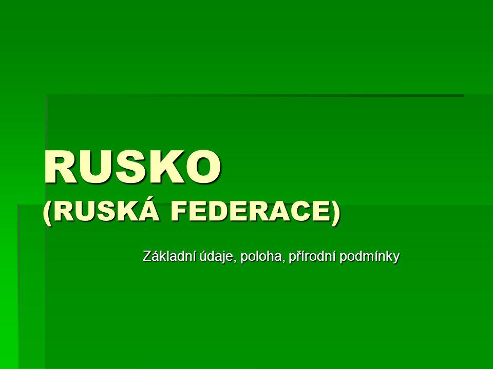 RUSKO (RUSKÁ FEDERACE) Základní údaje, poloha, přírodní podmínky