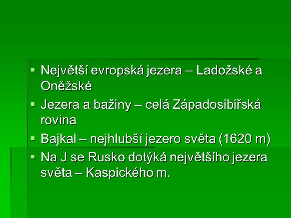  Největší evropská jezera – Ladožské a Oněžské  Jezera a bažiny – celá Západosibiřská rovina  Bajkal – nejhlubší jezero světa (1620 m)  Na J se Ru