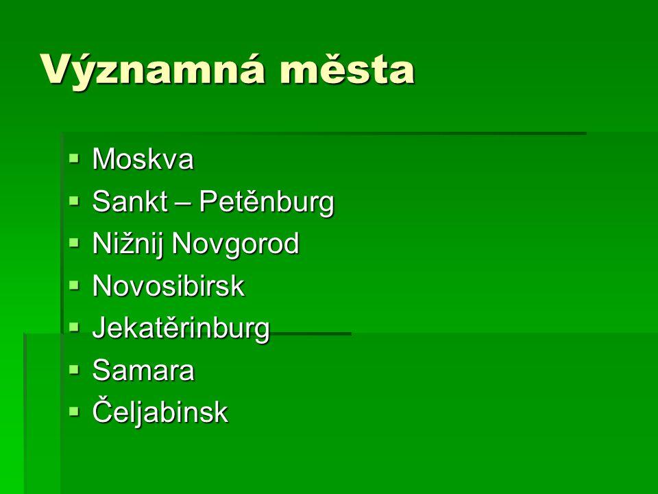 Významná města  Moskva  Sankt – Petěnburg  Nižnij Novgorod  Novosibirsk  Jekatěrinburg  Samara  Čeljabinsk