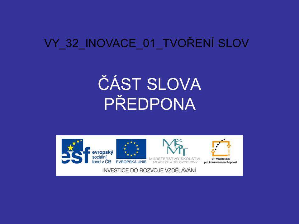 ČÁST SLOVA PŘEDPONA VY_32_INOVACE_01_TVOŘENÍ SLOV