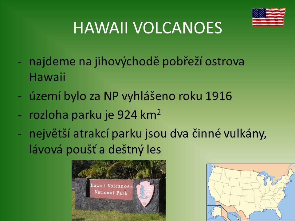 HAWAII VOLCANOES -najdeme na jihovýchodě pobřeží ostrova Hawaii -území bylo za NP vyhlášeno roku 1916 -rozloha parku je 924 km 2 -největší atrakcí parku jsou dva činné vulkány, lávová poušť a deštný les
