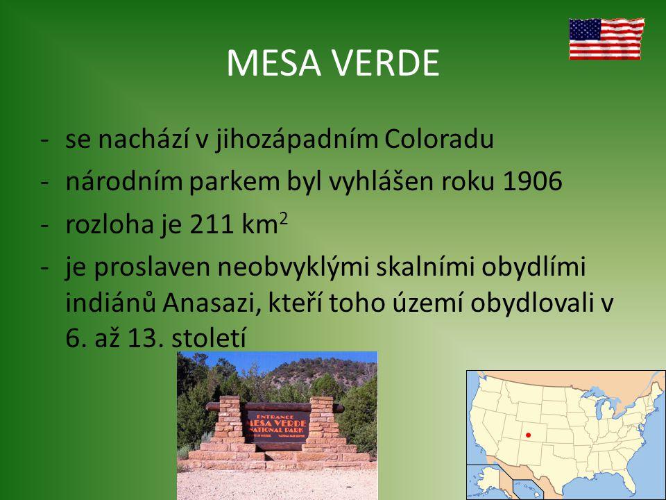 MESA VERDE -se nachází v jihozápadním Coloradu -národním parkem byl vyhlášen roku 1906 -rozloha je 211 km 2 -je proslaven neobvyklými skalními obydlími indiánů Anasazi, kteří toho území obydlovali v 6.