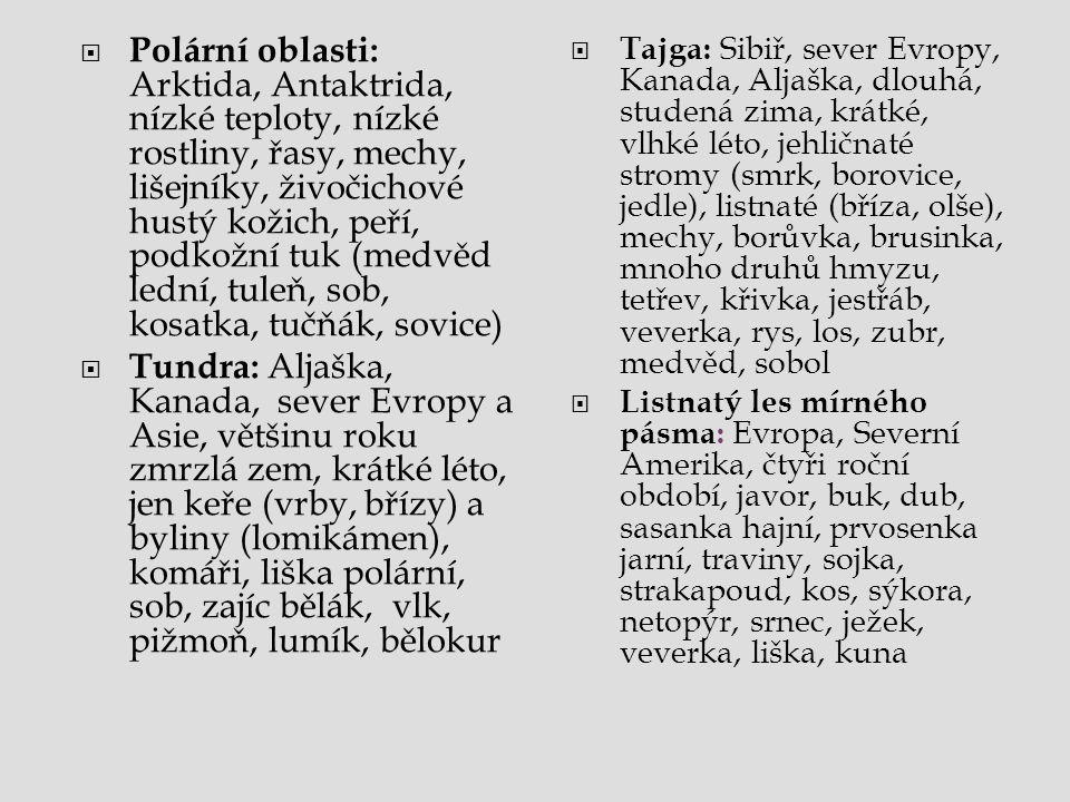  Polární oblasti: Arktida, Antaktrida, nízké teploty, nízké rostliny, řasy, mechy, lišejníky, živočichové hustý kožich, peří, podkožní tuk (medvěd le