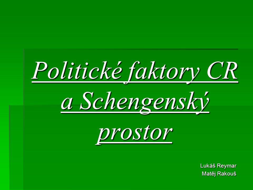 Politické faktory CR a Schengenský prostor Lukáš Reymar Matěj Rakouš
