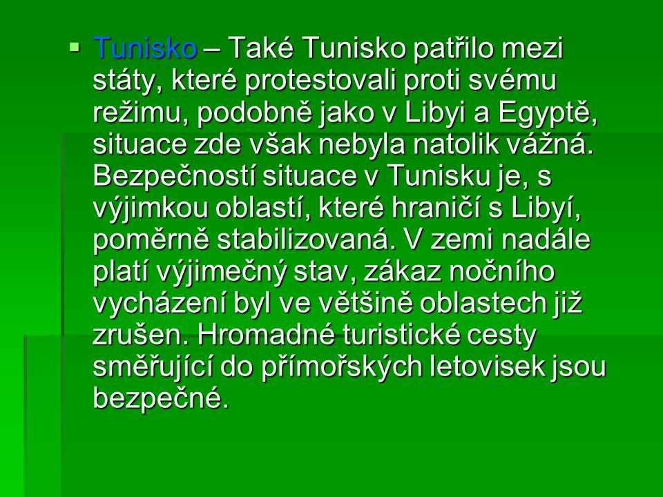  Tunisko – Také Tunisko patřilo mezi státy, které protestovali proti svému režimu, podobně jako v Libyi a Egyptě, situace zde však nebyla natolik váž