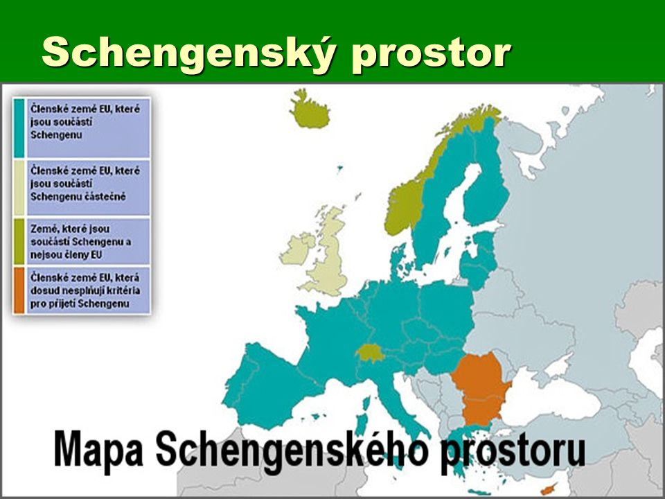 Co je to Schengenský prostor  Území většiny evropských států, na kterém mohou osoby překračovat hranice smluvních států na kterémkoliv místě, aniž by musely projít hraniční kontrolou