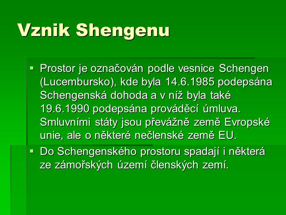 Vznik Shengenu  Prostor je označován podle vesnice Schengen (Lucembursko), kde byla 14.6.1985 podepsána Schengenská dohoda a v níž byla také 19.6.199