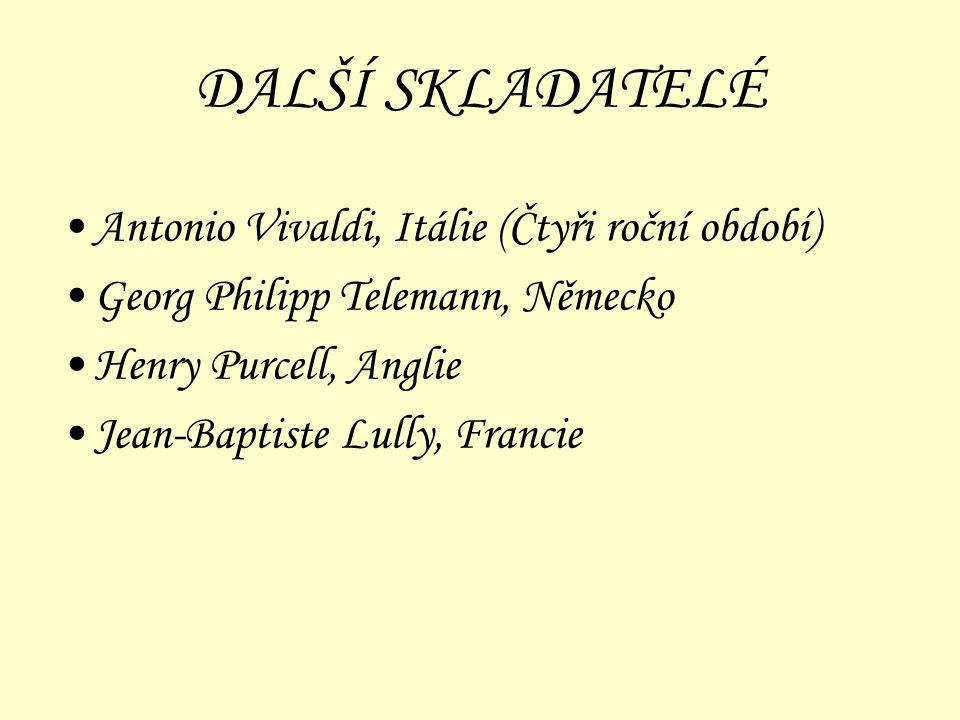 DALŠÍ SKLADATELÉ Antonio Vivaldi, Itálie (Čtyři roční období) Georg Philipp Telemann, Německo Henry Purcell, Anglie Jean-Baptiste Lully, Francie