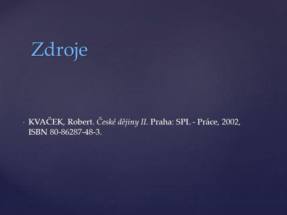   KVAČEK, Robert. České dějiny II. Praha: SPL - Práce, 2002, ISBN 80-86287-48-3. Zdroje