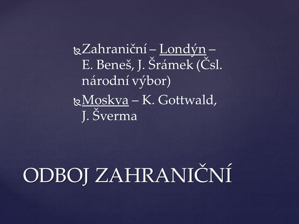  Zahraniční – Londýn – E. Beneš, J. Šrámek (Čsl. národní výbor)  Moskva – K. Gottwald, J. Šverma ODBOJ ZAHRANIČNÍ