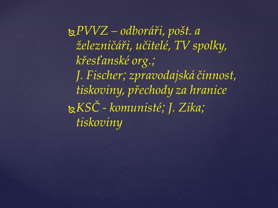   PVVZ – odboráři, pošt. a železničáři, učitelé, TV spolky, křesťanské org. ; J. Fischer ; zpravodajská činnost, tiskoviny, přechody za hranice  