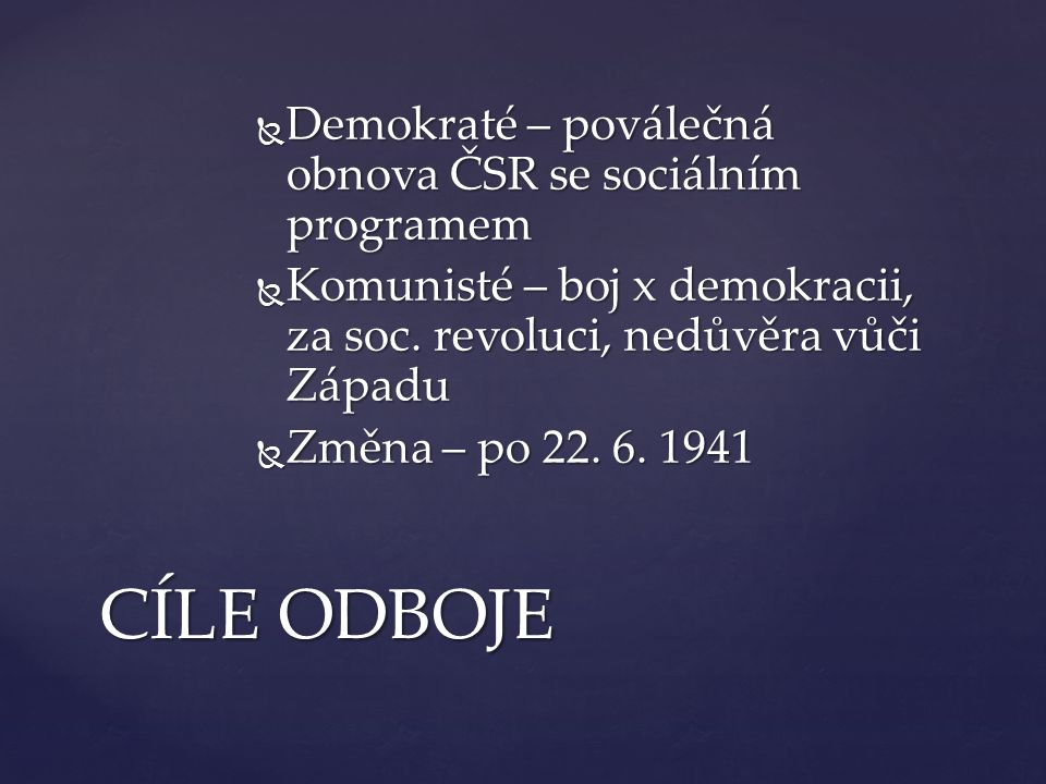  Demokraté – poválečná obnova ČSR se sociálním programem  Komunisté – boj x demokracii, za soc. revoluci, nedůvěra vůči Západu  Změna – po 22. 6. 1