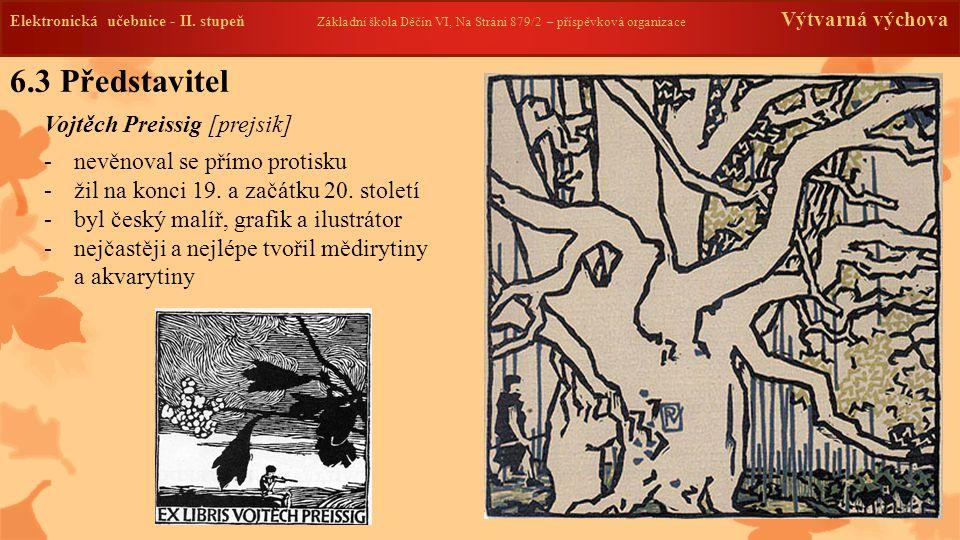 6.3 Představitel Vojtěch Preissig [prejsik] -nevěnoval se přímo protisku -žil na konci 19. a začátku 20. století -byl český malíř, grafik a ilustrátor