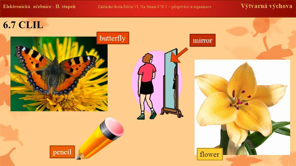 6.7 CLIL Elektronická učebnice - II. stupeň Základní škola Děčín VI, Na Stráni 879/2 – příspěvková organizace Výtvarná výchova mirror pencil butterfly