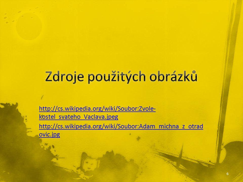 http://cs.wikipedia.org/wiki/Soubor:Zvole- kostel_svateho_Vaclava.jpeg http://cs.wikipedia.org/wiki/Soubor:Adam_michna_z_otrad ovic.jpg 6
