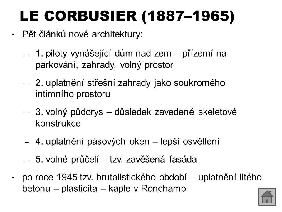 LE CORBUSIER (1887–1965) Pět článků nové architektury: ‒ 1. piloty vynášející dům nad zem – přízemí na parkování, zahrady, volný prostor ‒ 2. uplatněn