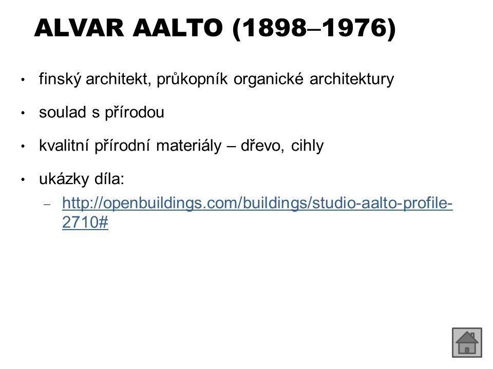 ALVAR AALTO (1898 – 1976) finský architekt, průkopník organické architektury soulad s přírodou kvalitní přírodní materiály – dřevo, cihly ukázky díla: