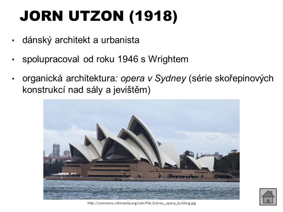 JORN UTZON (1918) dánský architekt a urbanista spolupracoval od roku 1946 s Wrightem organická architektura: opera v Sydney (série skořepinových konst