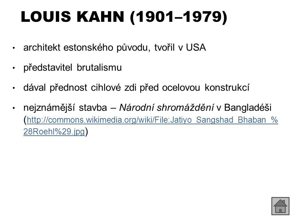 LOUIS KAHN (1901–1979) architekt estonského původu, tvořil v USA představitel brutalismu dával přednost cihlové zdi před ocelovou konstrukcí nejznáměj
