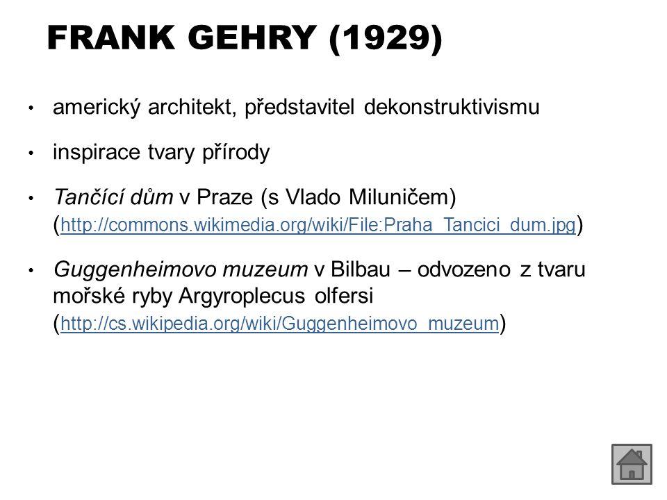 FRANK GEHRY (1929) americký architekt, představitel dekonstruktivismu inspirace tvary přírody Tančící dům v Praze (s Vlado Miluničem) ( http://commons