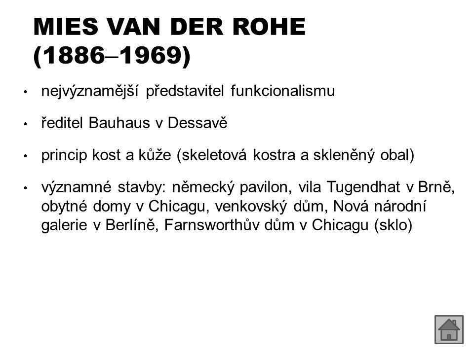 MIES VAN DER ROHE (1886 – 1969) nejvýznamější představitel funkcionalismu ředitel Bauhaus v Dessavě princip kost a kůže (skeletová kostra a skleněný o
