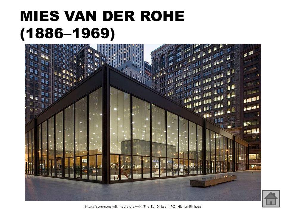MIES VAN DER ROHE (1886 – 1969) http://commons.wikimedia.org/wiki/File:Ev_Dirksen_PO_Highsmith.jpeg