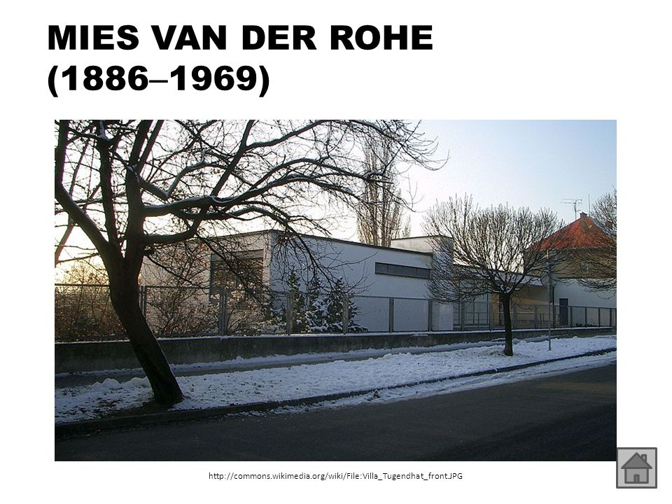 MIES VAN DER ROHE (1886 – 1969) http://commons.wikimedia.org/wiki/File:Villa_Tugendhat_front.JPG