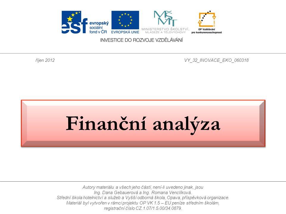 Finanční analýza říjen 2012VY_32_INOVACE_EKO_060318 Autory materiálu a všech jeho částí, není-li uvedeno jinak, jsou Ing. Dana Gebauerová a Ing. Roman