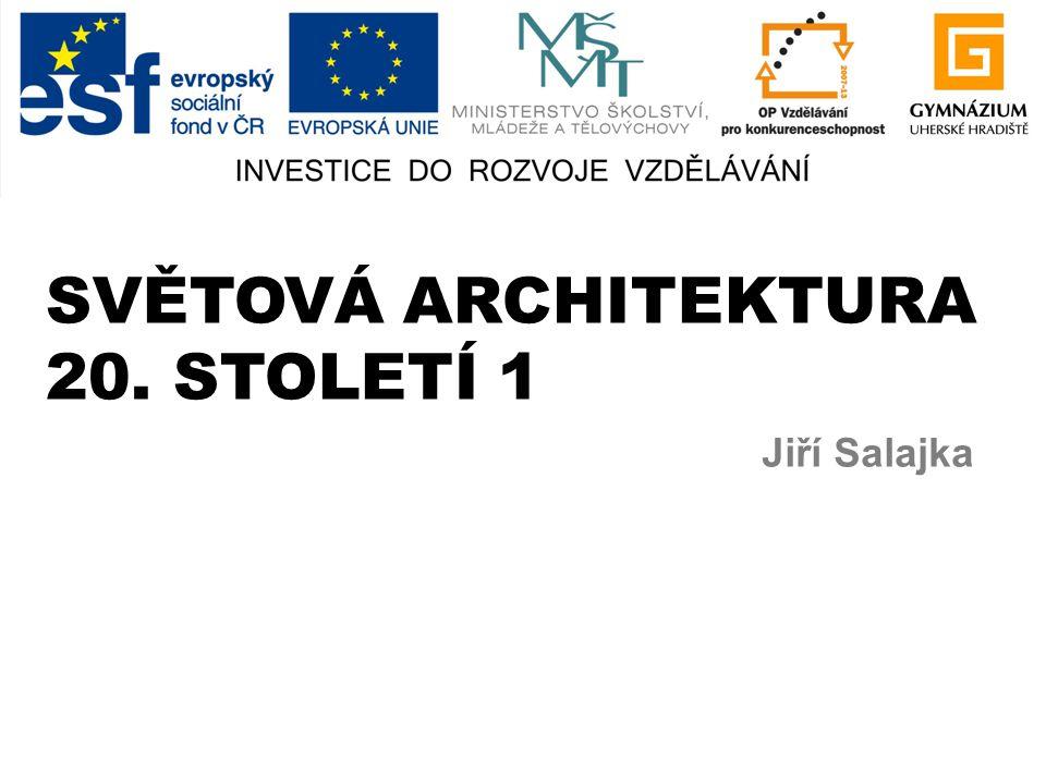 SVĚTOVÁ ARCHITEKTURA 20. STOLETÍ 1 Jiří Salajka