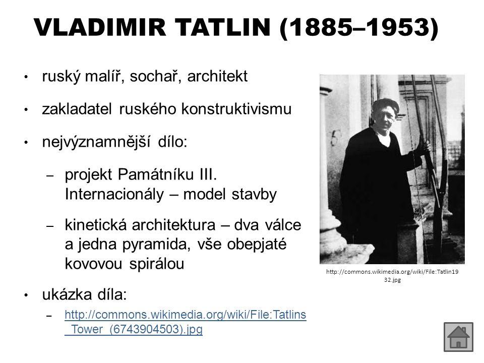 VLADIMIR TATLIN (1885–1953) ruský malíř, sochař, architekt zakladatel ruského konstruktivismu nejvýznamnější dílo: – projekt Památníku III. Internacio