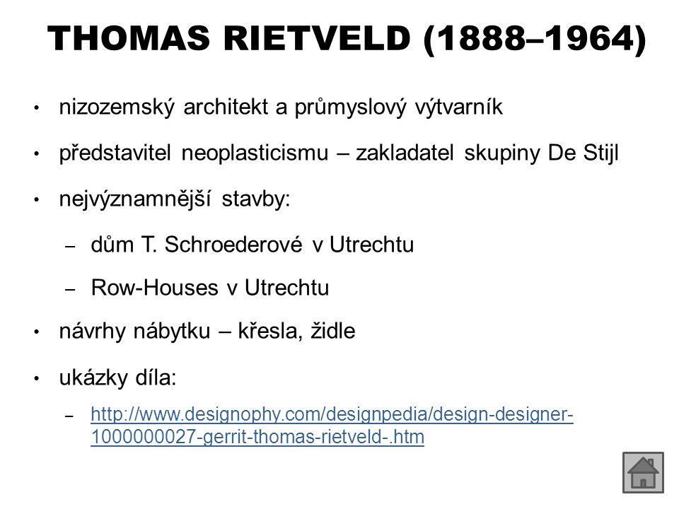 THOMAS RIETVELD (1888–1964) nizozemský architekt a průmyslový výtvarník představitel neoplasticismu – zakladatel skupiny De Stijl nejvýznamnější stavb