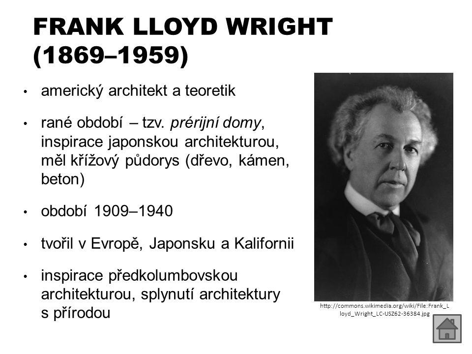FRANK LLOYD WRIGHT (1869–1959) americký architekt a teoretik rané období – tzv. prérijní domy, inspirace japonskou architekturou, měl křížový půdorys