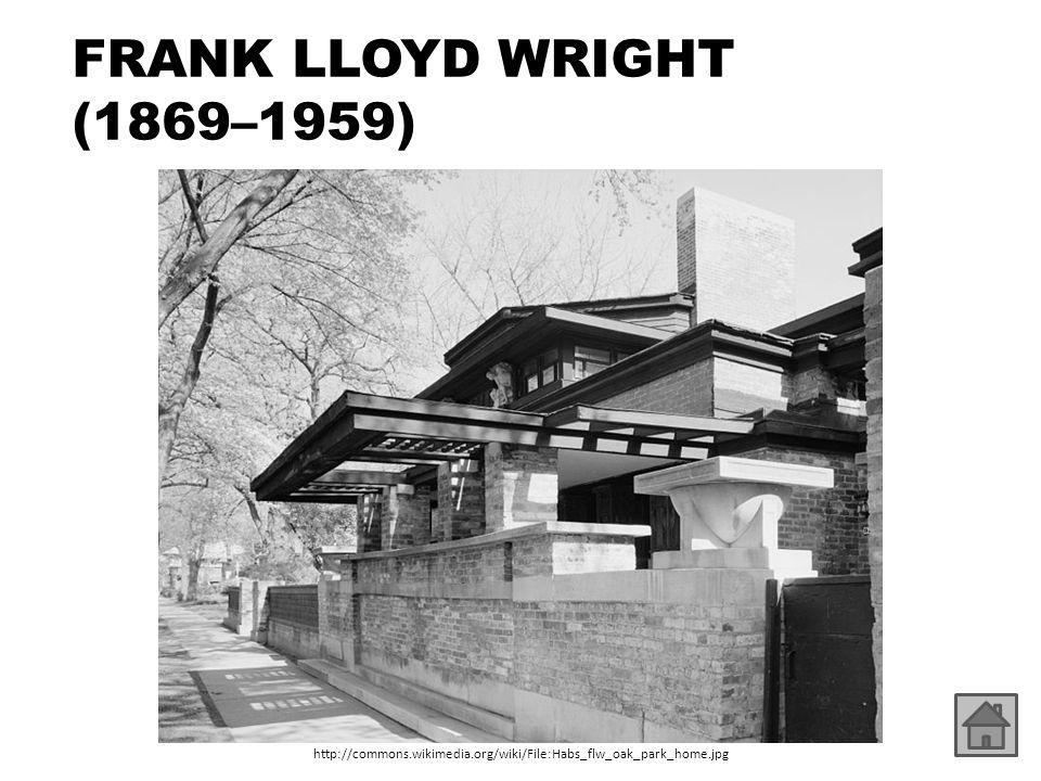 FRANK LLOYD WRIGHT (1869–1959) http://commons.wikimedia.org/wiki/File:Habs_flw_oak_park_home.jpg