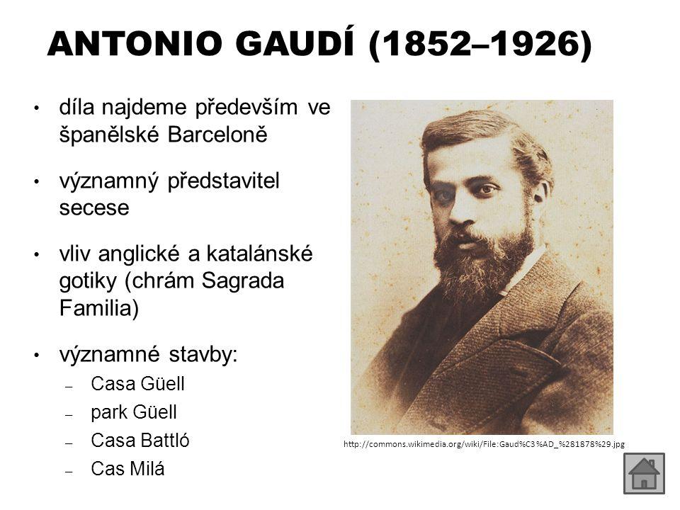 ANTONIO GAUDÍ (1852–1926) díla najdeme především ve španělské Barceloně významný představitel secese vliv anglické a katalánské gotiky (chrám Sagrada